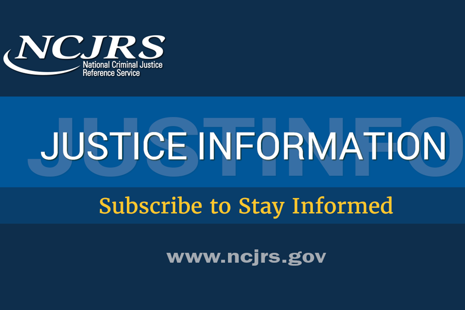 NCJRS Justice Information Subscribe to Stay informed