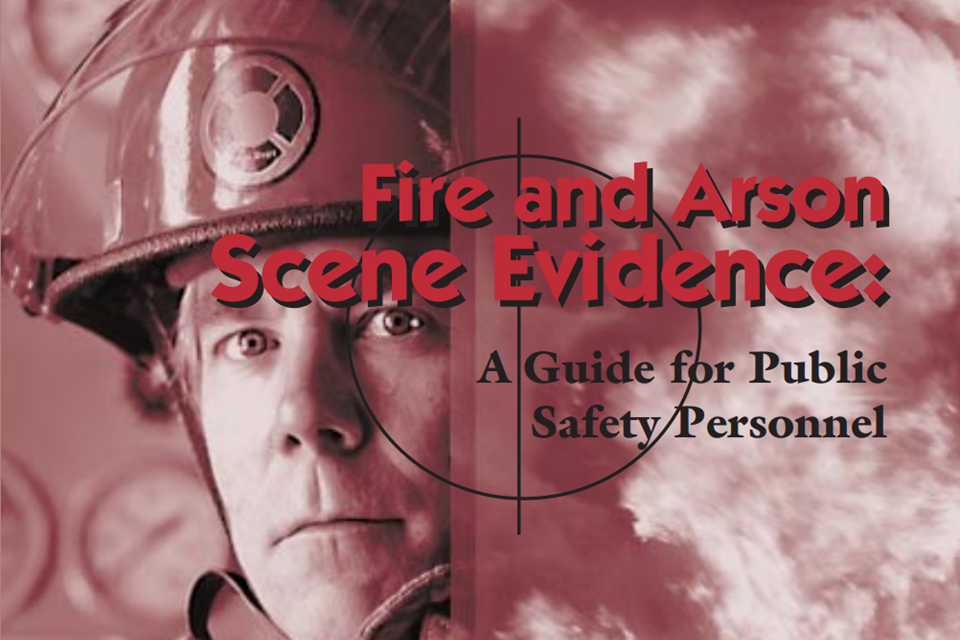 Fire and Arson Scene Evidence: A Guide for Public Safety Personnel